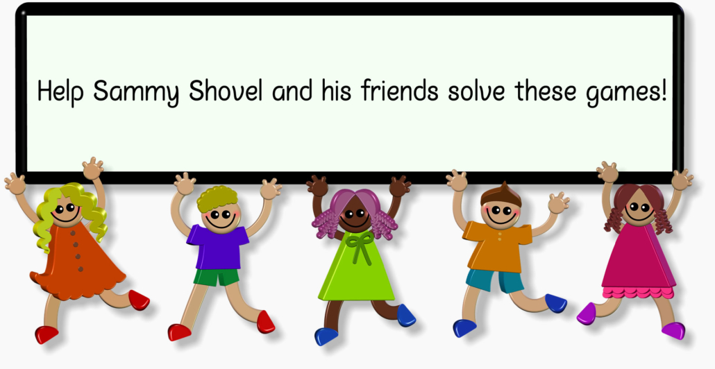 Help Sammy Shovel and his friends solve these games